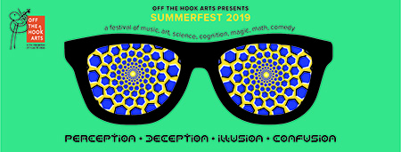 Off the Hook Arts SummerFest 2019: Perception/Deception, Illusion/Confusion